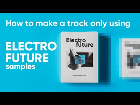 Making a track ONLY using ELECTRO FUTURE samples