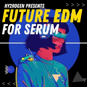 HY2ROGEN Future EDM For Serum Synth Presets