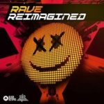 Rave Re-Imagined [Loops One-Shots Presets]
